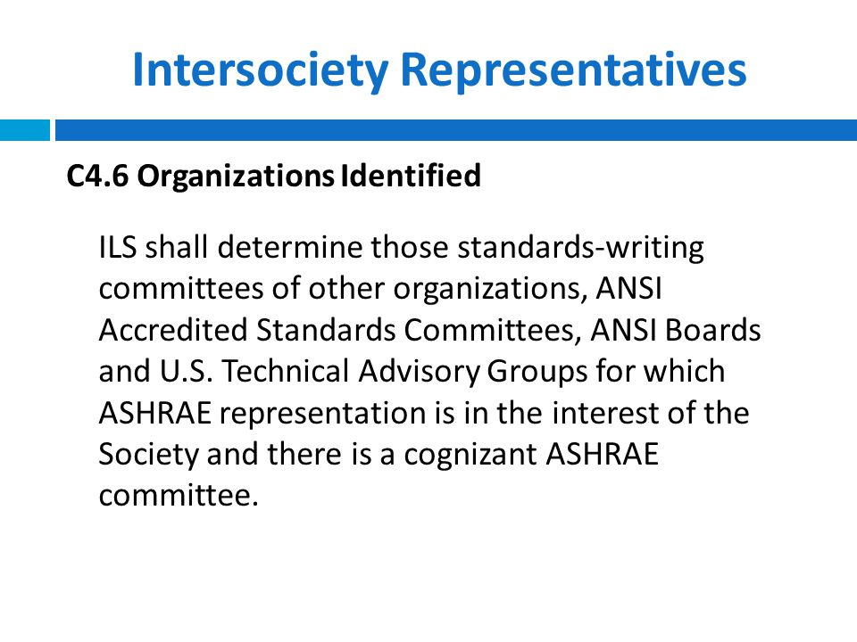 Intersociety Representatives  Acoustical Society of America (ASA)  Air-Conditioning, Heating, and Refrigeration Institute (AHRI)  Association of Home Appliance Manufacturers (AHAM)  Air Movement and Control Association (AMCA)  Green Building Initiative (GBI)  National Fire Protection Association (NFPA)  Sheet Metal and Air-Conditioning Contractors' National Association (SMACNA)