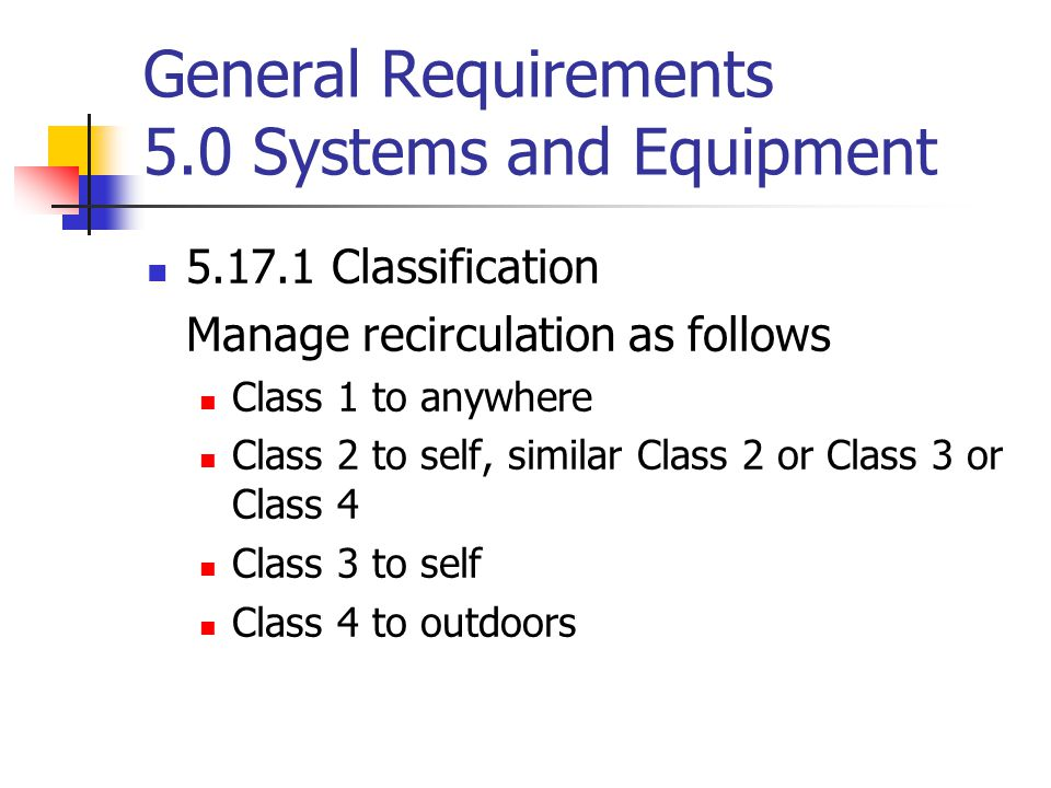 General Requirements 5.0 Systems and Equipment 5.17.1 Classification Manage recirculation as follows Class 1 to anywhere Class 2 to self, similar Clas