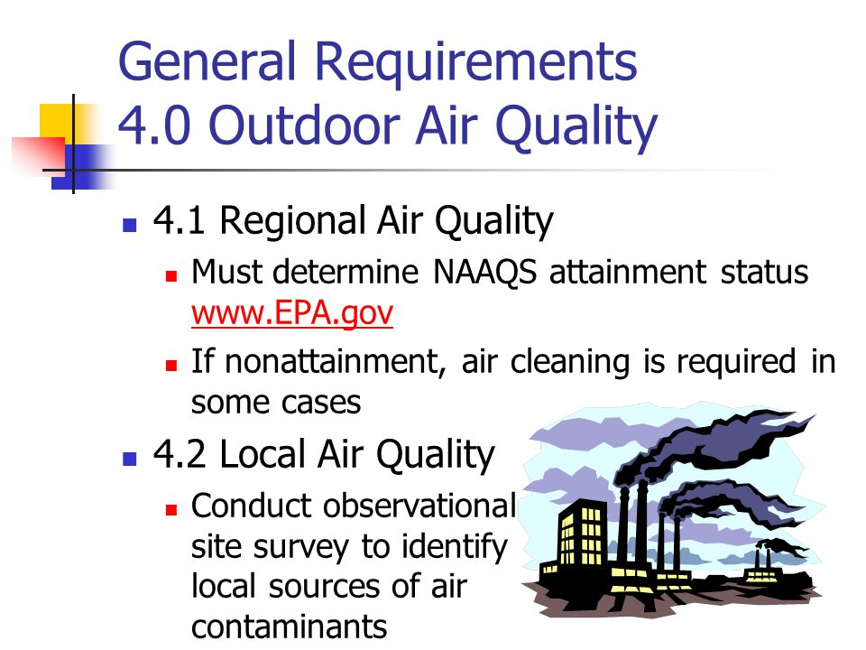 General Requirements 4.0 Outdoor Air Quality 4.1 Regional Air Quality Must determine NAAQS attainment status www.EPA.gov www.EPA.gov If nonattainment,