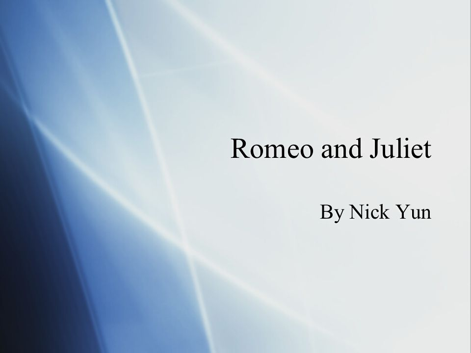 Romeo and Juliet By Nick Yun