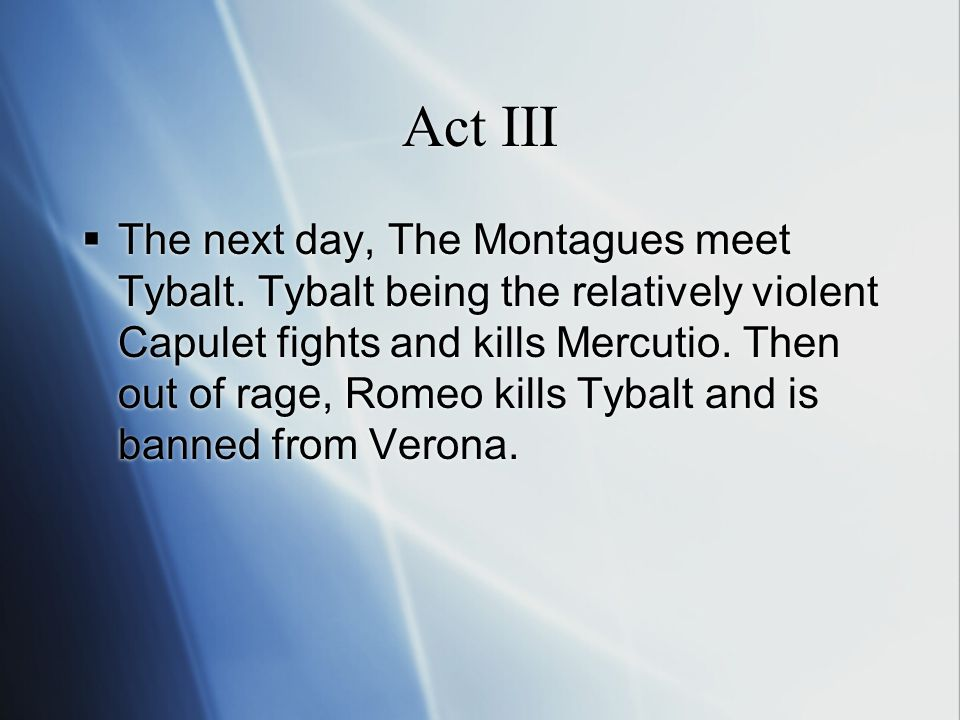 Act III  The next day, The Montagues meet Tybalt.