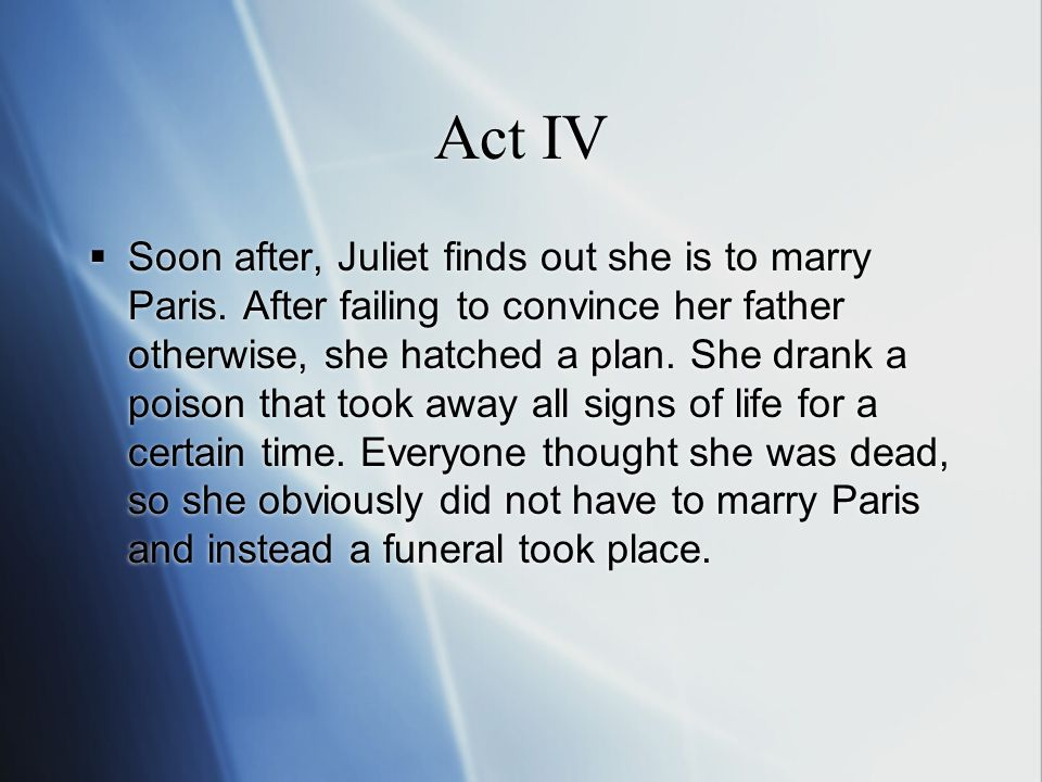 Act IV  Soon after, Juliet finds out she is to marry Paris.
