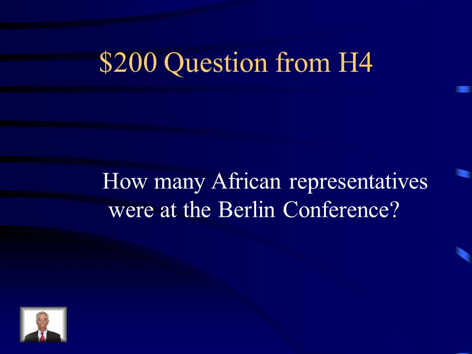 $100 Answer from H4 The Berlin Conference