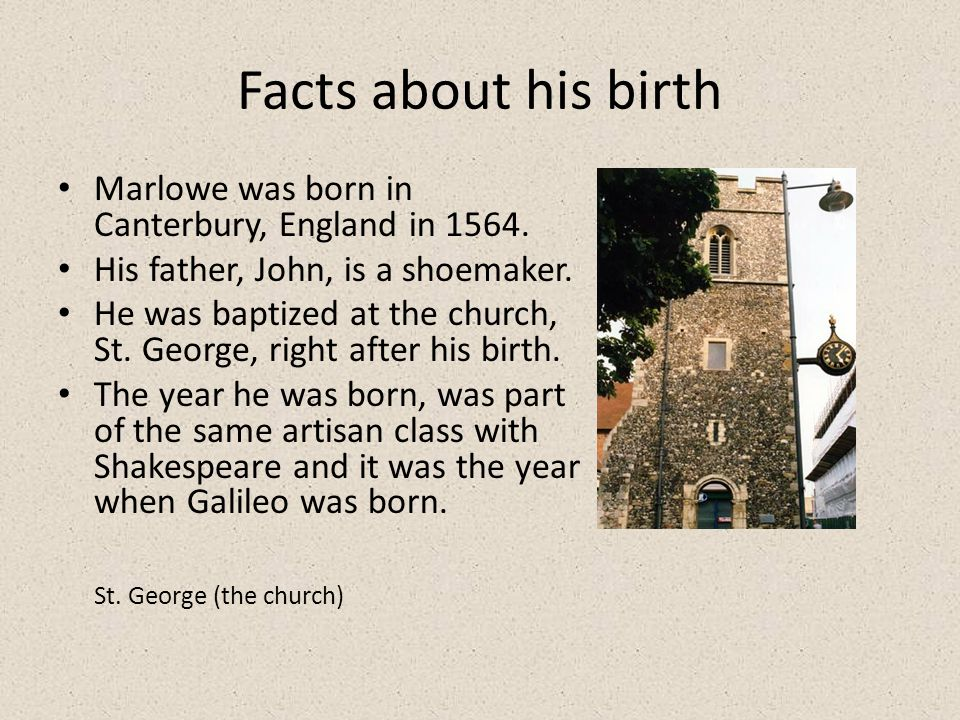 Facts about his birth Marlowe was born in Canterbury, England in 1564.