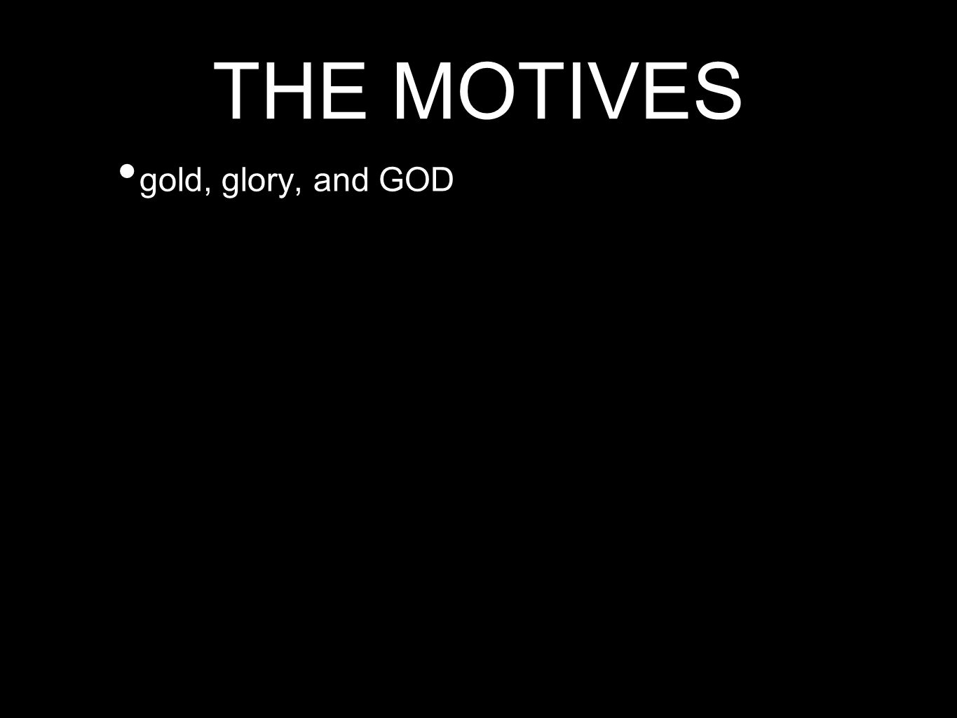 THE MOTIVES gold, glory, and GOD
