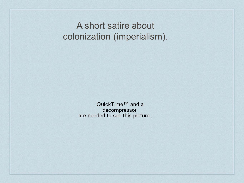 A short satire about colonization (imperialism).