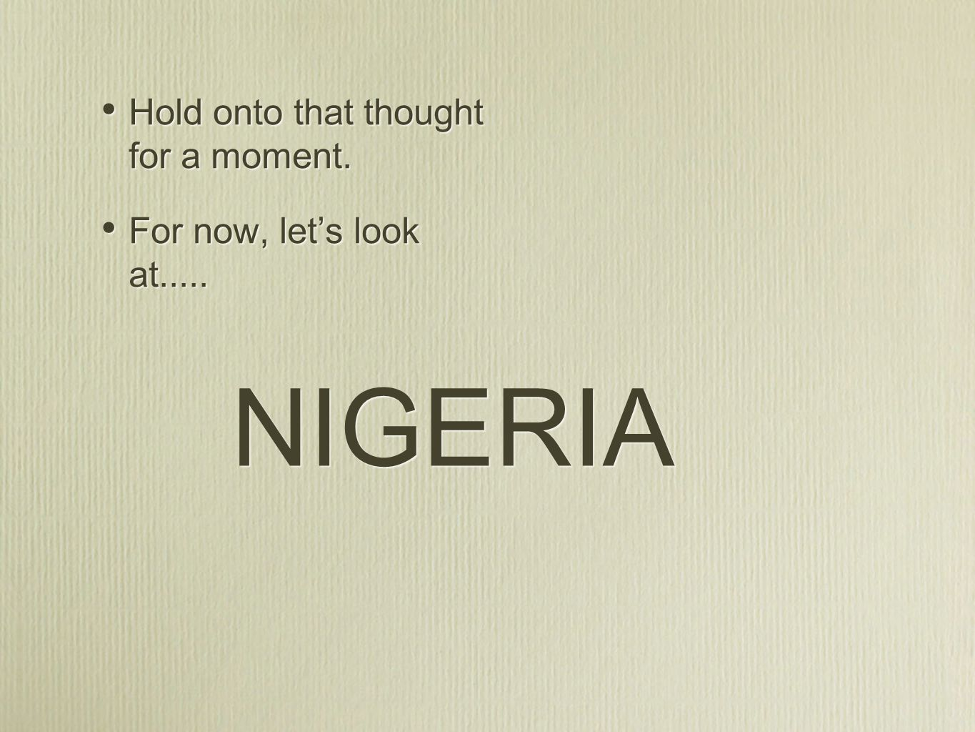 NIGERIA Hold onto that thought for a moment. For now, let's look at.....