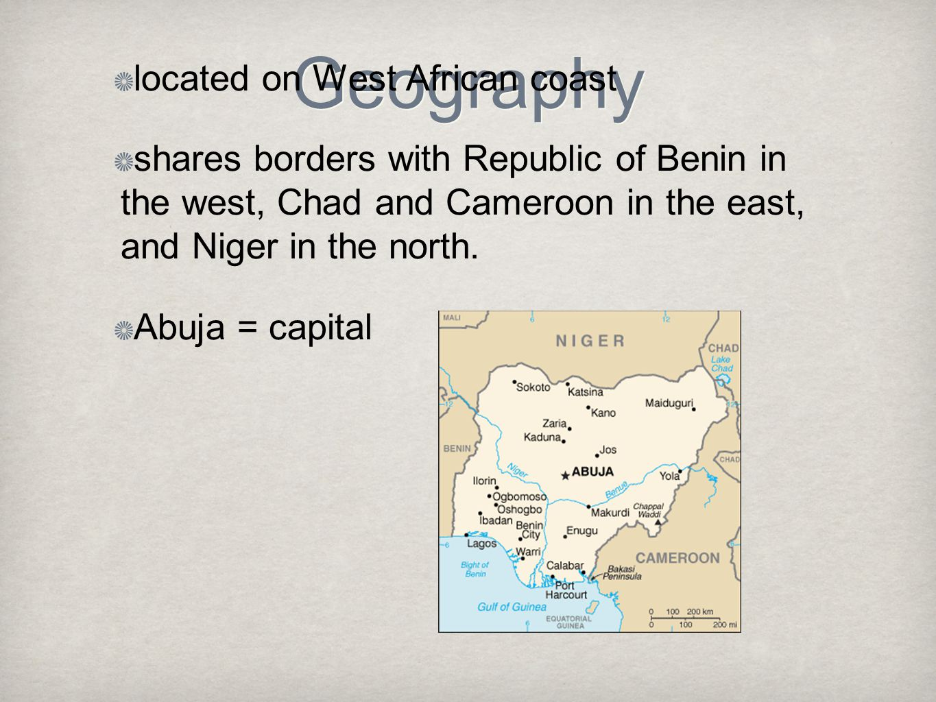 Geography located on West African coast shares borders with Republic of Benin in the west, Chad and Cameroon in the east, and Niger in the north.