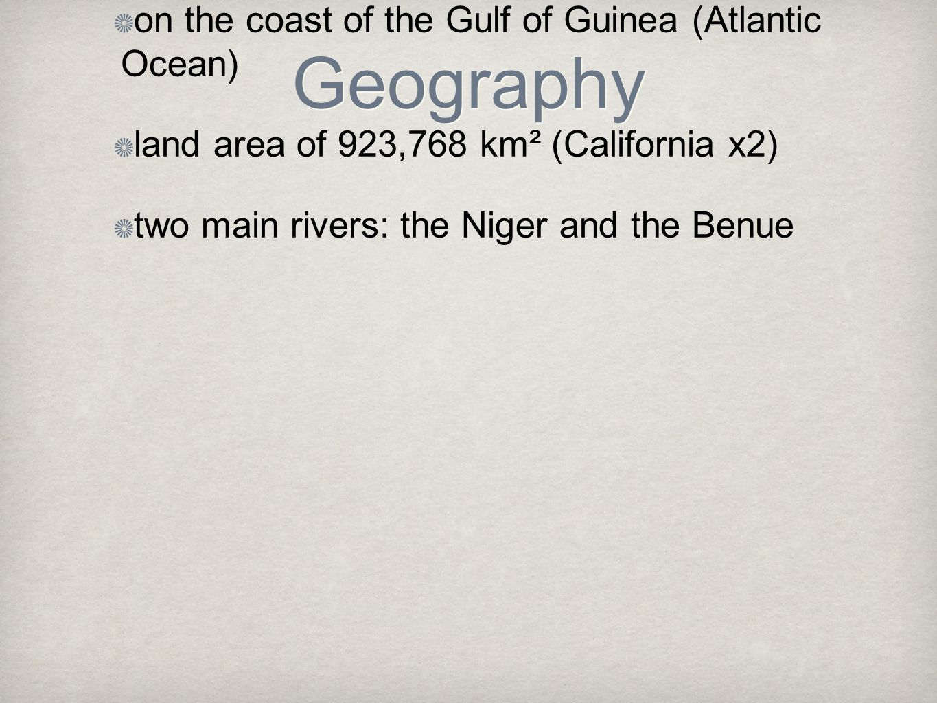Geography on the coast of the Gulf of Guinea (Atlantic Ocean) land area of 923,768 km² (California x2) two main rivers: the Niger and the Benue