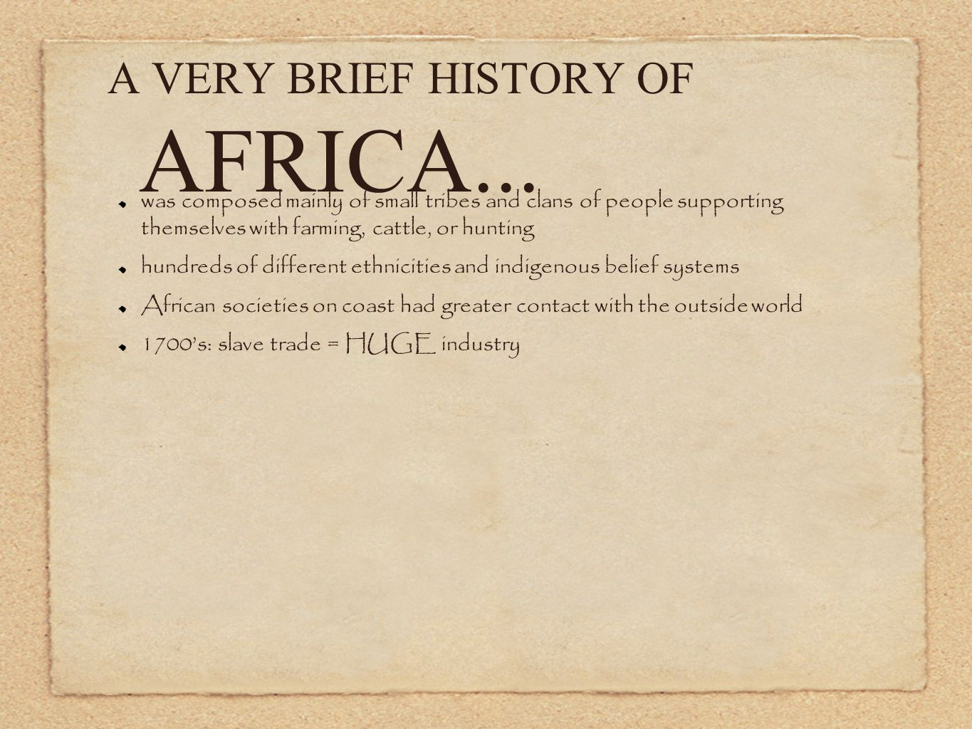 A VERY BRIEF HISTORY OF AFRICA... was composed mainly of small tribes and clans of people supporting themselves with farming, cattle, or hunting hundr
