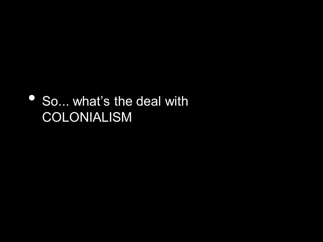 So... what's the deal with COLONIALISM