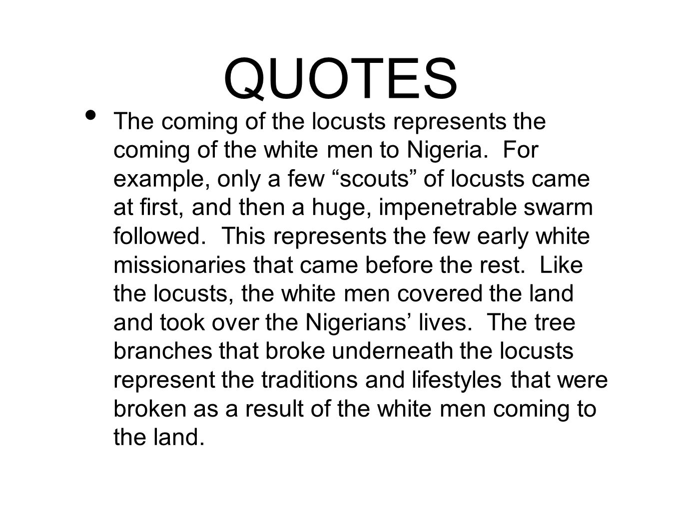 """QUOTES The coming of the locusts represents the coming of the white men to Nigeria. For example, only a few """"scouts"""" of locusts came at first, and the"""
