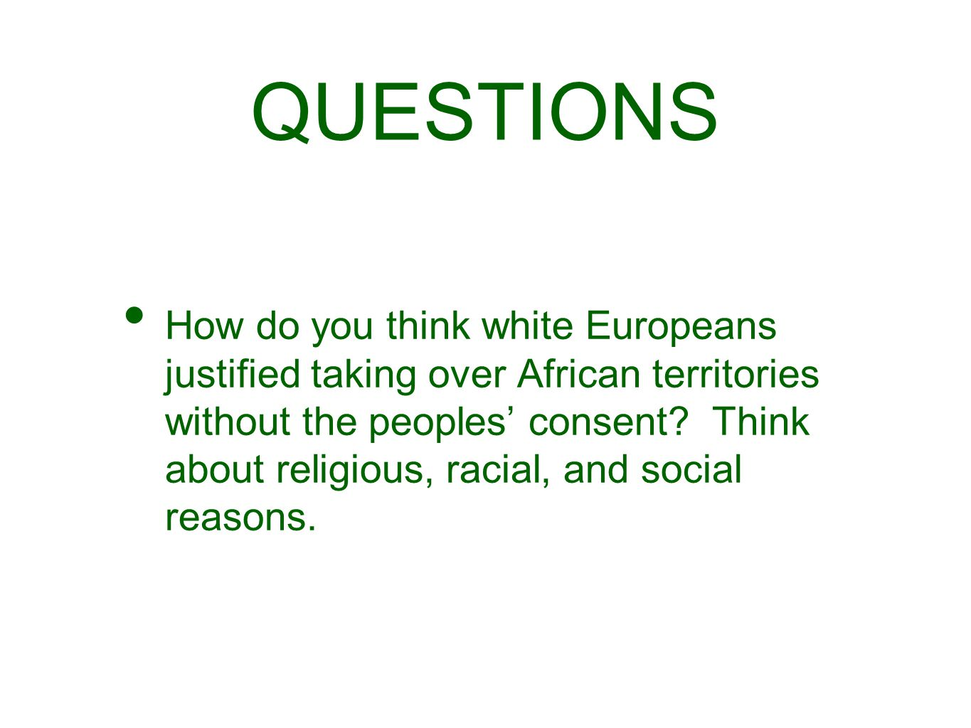 QUESTIONS How do you think white Europeans justified taking over African territories without the peoples' consent? Think about religious, racial, and