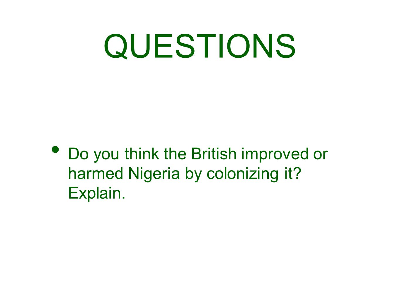 QUESTIONS Do you think the British improved or harmed Nigeria by colonizing it Explain.