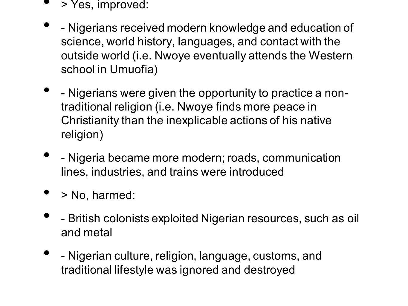 > Yes, improved: - Nigerians received modern knowledge and education of science, world history, languages, and contact with the outside world (i.e. Nw