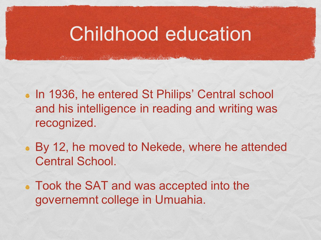 Childhood education In 1936, he entered St Philips' Central school and his intelligence in reading and writing was recognized.