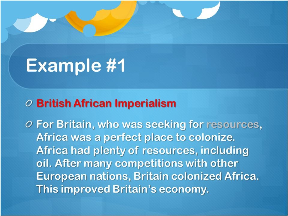 Example #1 British African Imperialism British African Imperialism For Britain, who was seeking for resources, Africa was a perfect place to colonize.