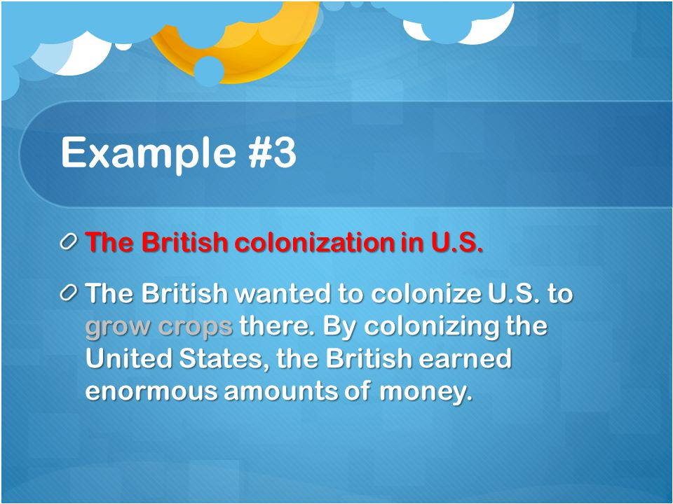 Example #3 The British colonization in U.S. The British wanted to colonize U.S.