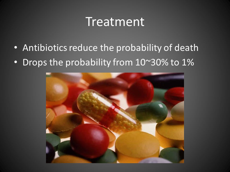 Treatment Antibiotics reduce the probability of death Drops the probability from 10~30% to 1%