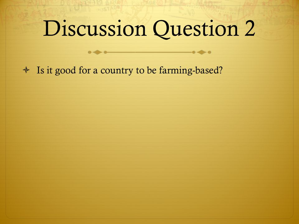 Discussion Question 2  Is it good for a country to be farming-based?