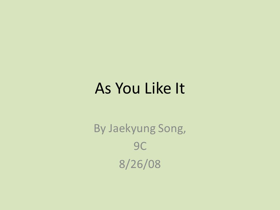 As You Like It By Jaekyung Song, 9C 8/26/08