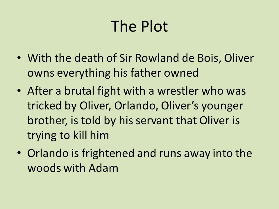 The Plot With the death of Sir Rowland de Bois, Oliver owns everything his father owned After a brutal fight with a wrestler who was tricked by Oliver