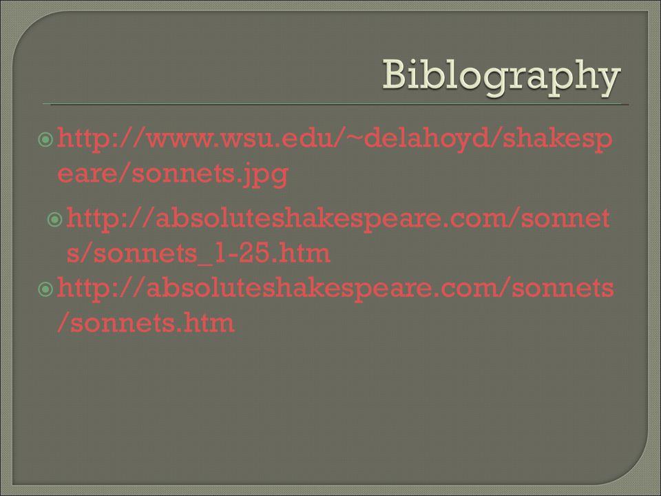  http://www.wsu.edu/~delahoyd/shakesp eare/sonnets.jpg  http://absoluteshakespeare.com/sonnets /sonnets.htm  http://absoluteshakespeare.com/sonnet s/sonnets_1-25.htm
