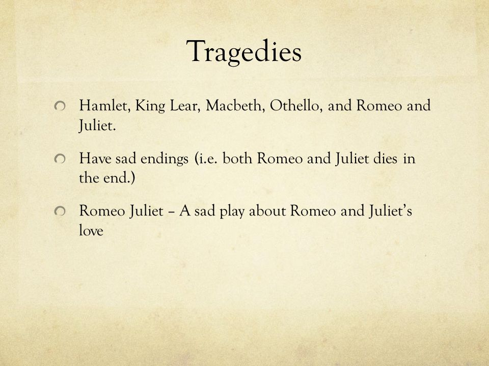 Tragedies Hamlet, King Lear, Macbeth, Othello, and Romeo and Juliet.
