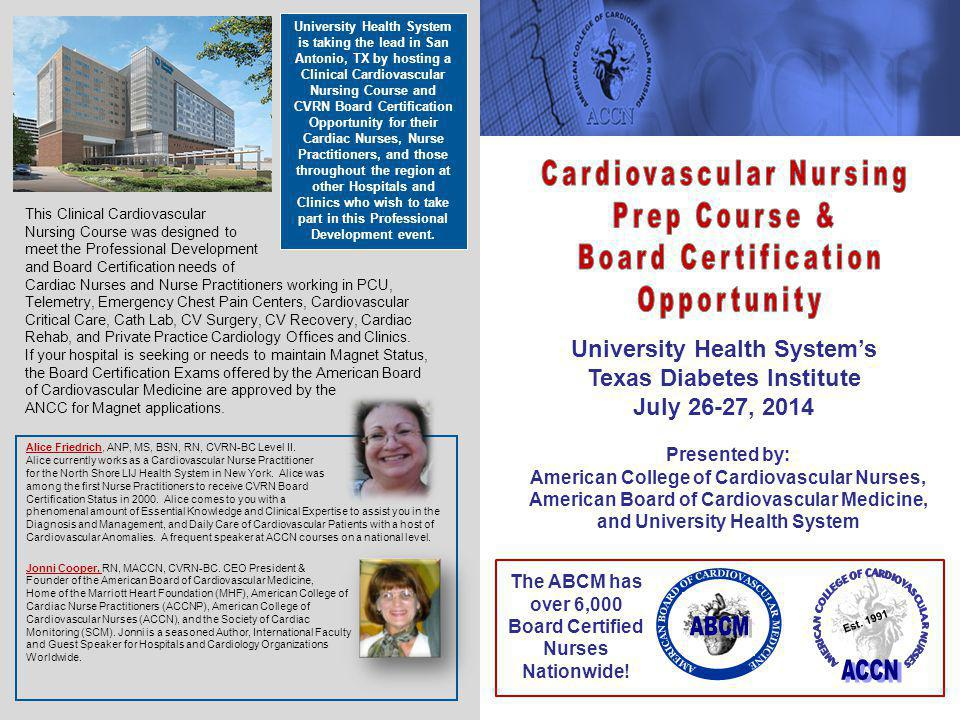 University Health System's Texas Diabetes Institute July 26-27, 2014 Presented by: American College of Cardiovascular Nurses, American Board of Cardio