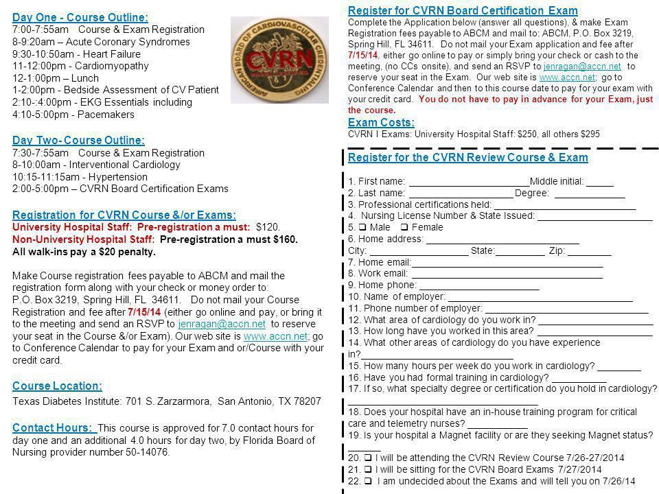 Day One - Course Outline: 7:00-7:55am Course & Exam Registration 8-9:20am – Acute Coronary Syndromes 9:30-10:50am - Heart Failure 11-12:00pm - Cardiom