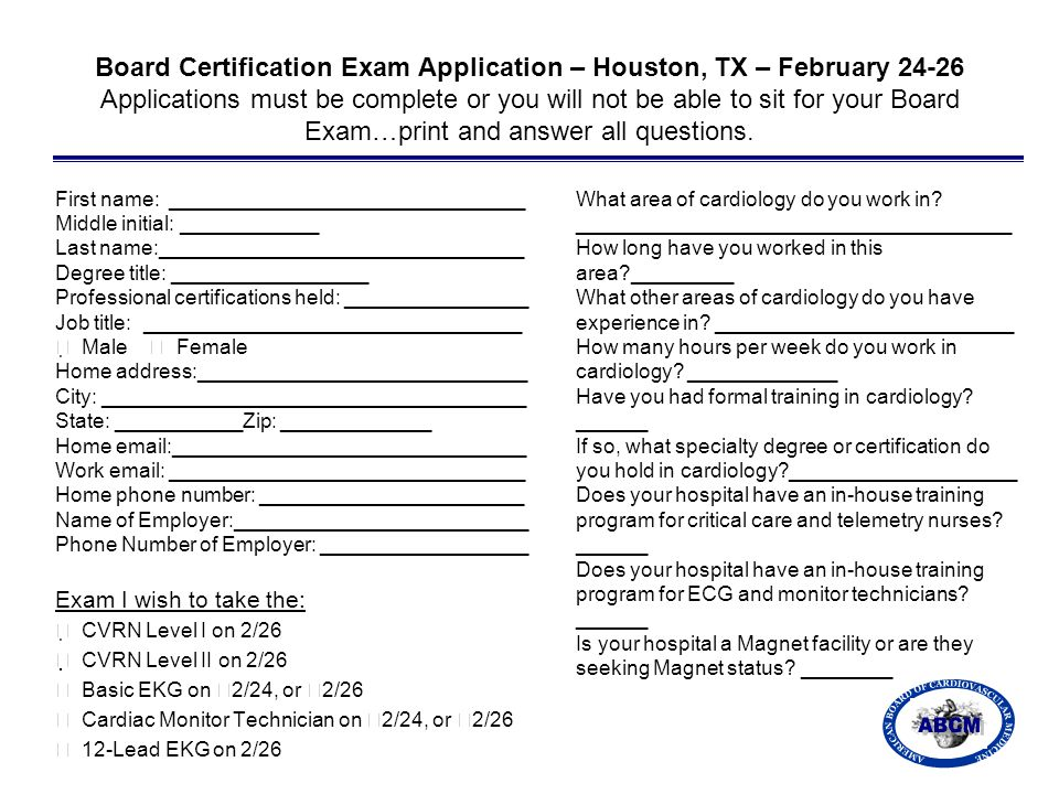 Board Certification Exam Application – Houston, TX – February 24-26 Applications must be complete or you will not be able to sit for your Board Exam…print and answer all questions.