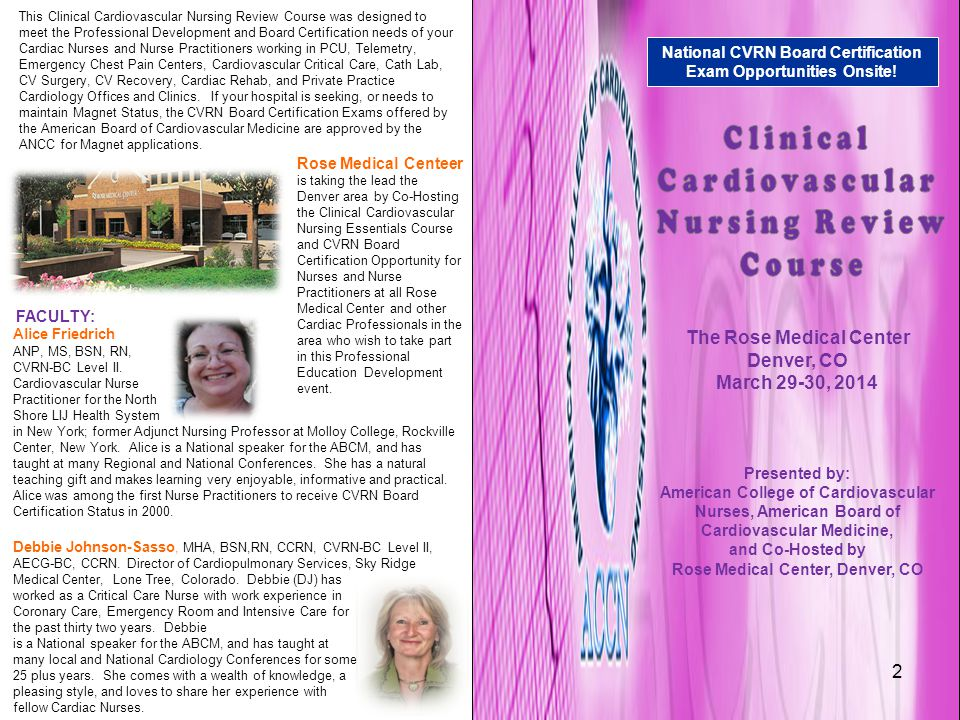 This Clinical Cardiovascular Nursing Review Course was designed to meet the Professional Development and Board Certification needs of your Cardiac Nurses and Nurse Practitioners working in PCU, Telemetry, Emergency Chest Pain Centers, Cardiovascular Critical Care, Cath Lab, CV Surgery, CV Recovery, Cardiac Rehab, and Private Practice Cardiology Offices and Clinics.