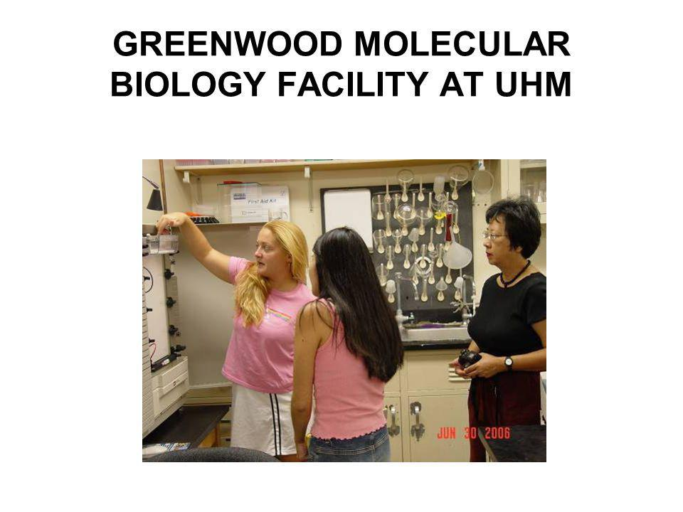 GREENWOOD MOLECULAR BIOLOGY FACILITY AT UHM