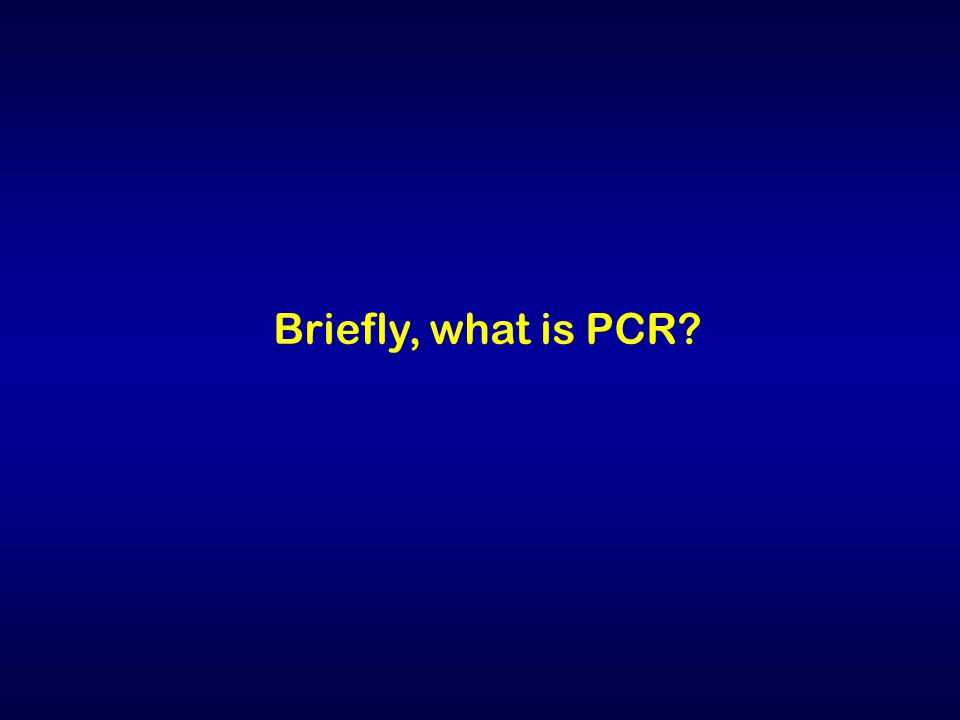 Briefly, what is PCR?