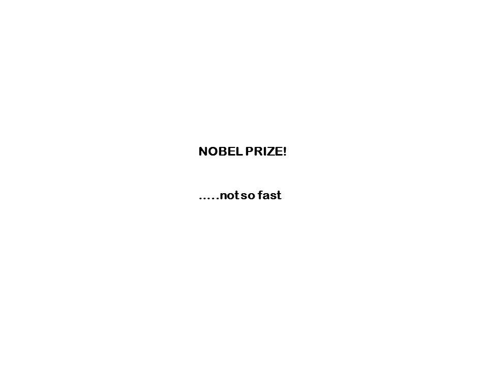 NOBEL PRIZE! …..not so fast
