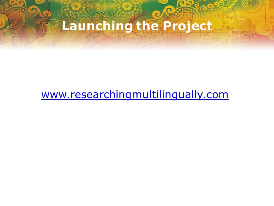 Launching the Project www.researchingmultilingually.com