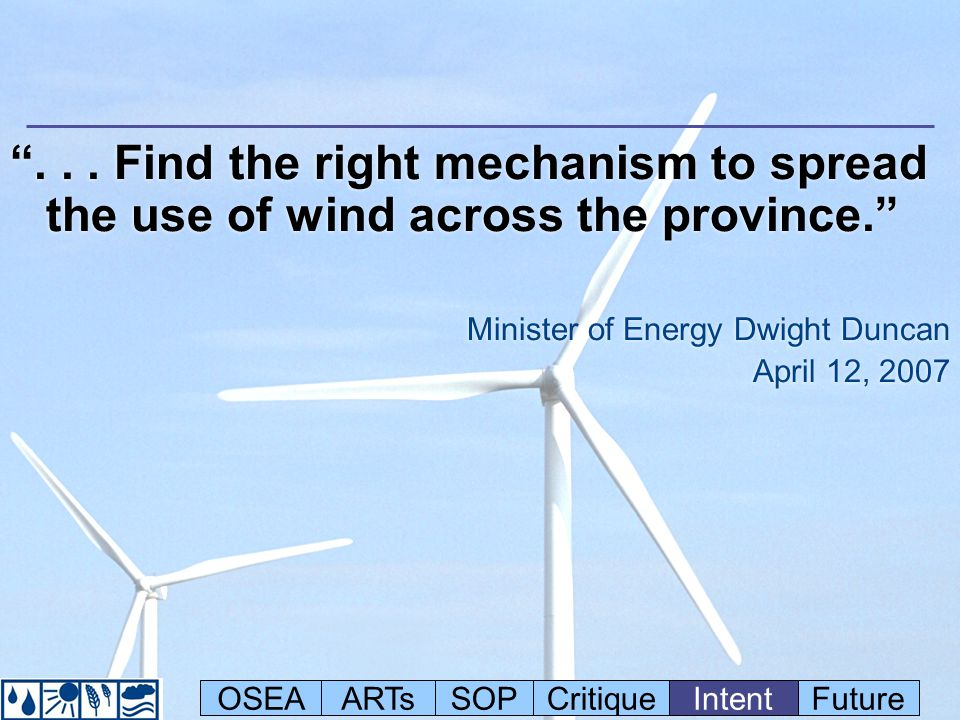 """... Find the right mechanism to spread the use of wind across the province."" Minister of Energy Dwight Duncan April 12, 2007 ""... Find the right mech"