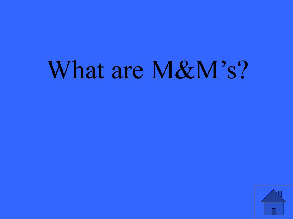 What are M&M's?