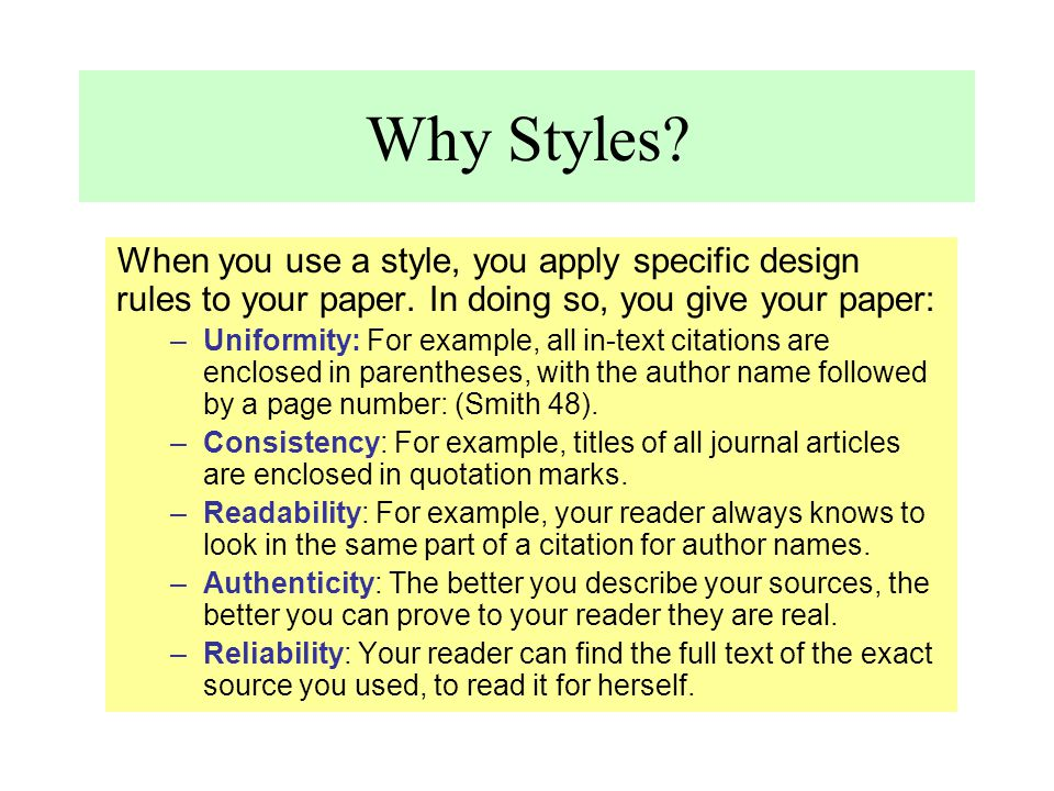 Why Styles? When you use a style, you apply specific design rules to your paper. In doing so, you give your paper: –Uniformity: For example, all in-te