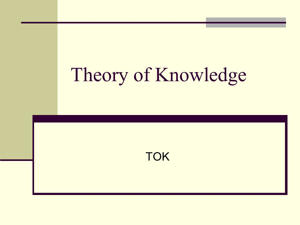 Theory of Knowledge (TOK) 100 hours Essay 1200-1600 words 10 minute oral presentation