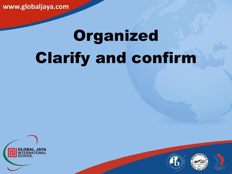 Organized Clarify and confirm