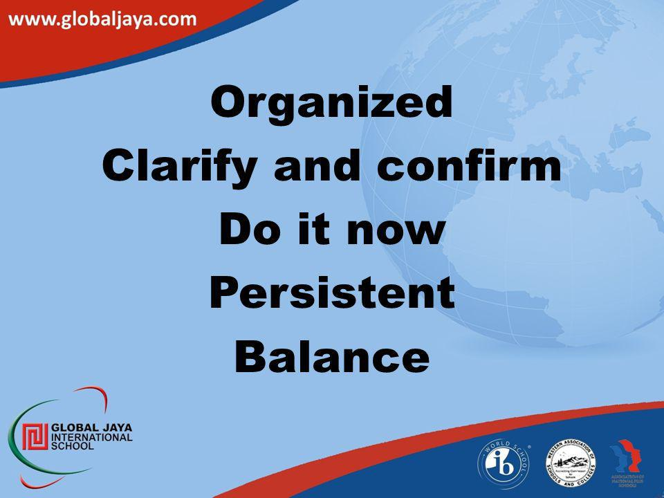 Organized Clarify and confirm Do it now Persistent Balance
