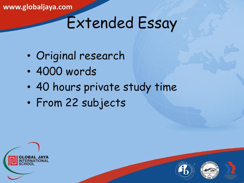 Extended Essay Original research 4000 words 40 hours private study time From 22 subjects
