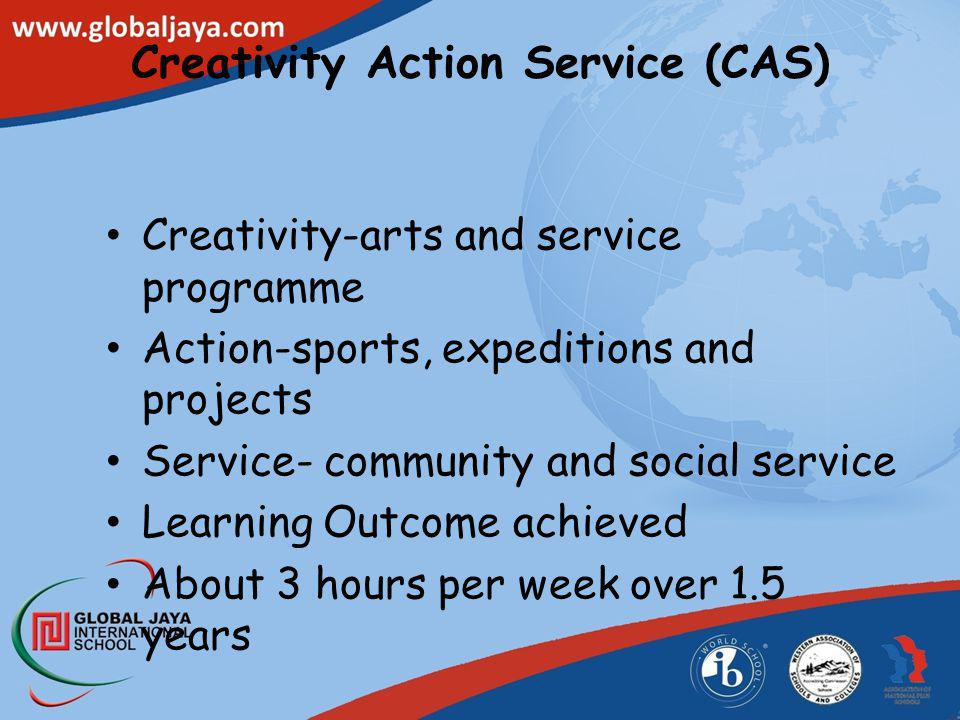 Creativity Action Service (CAS) Creativity-arts and service programme Action-sports, expeditions and projects Service- community and social service Le