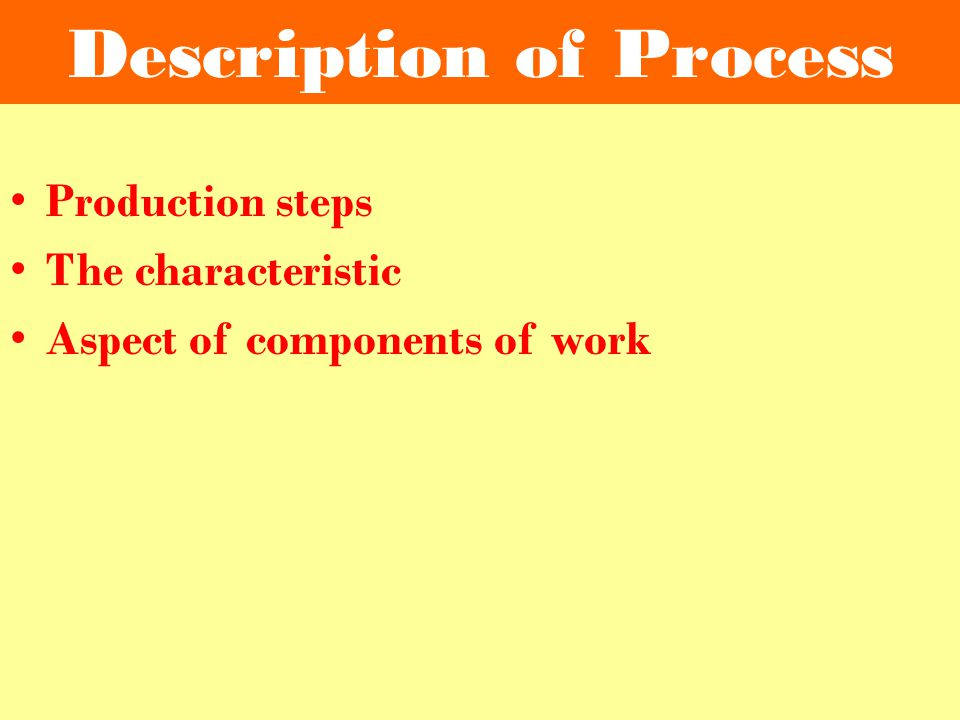 Description of Process Production steps The characteristic Aspect of components of work