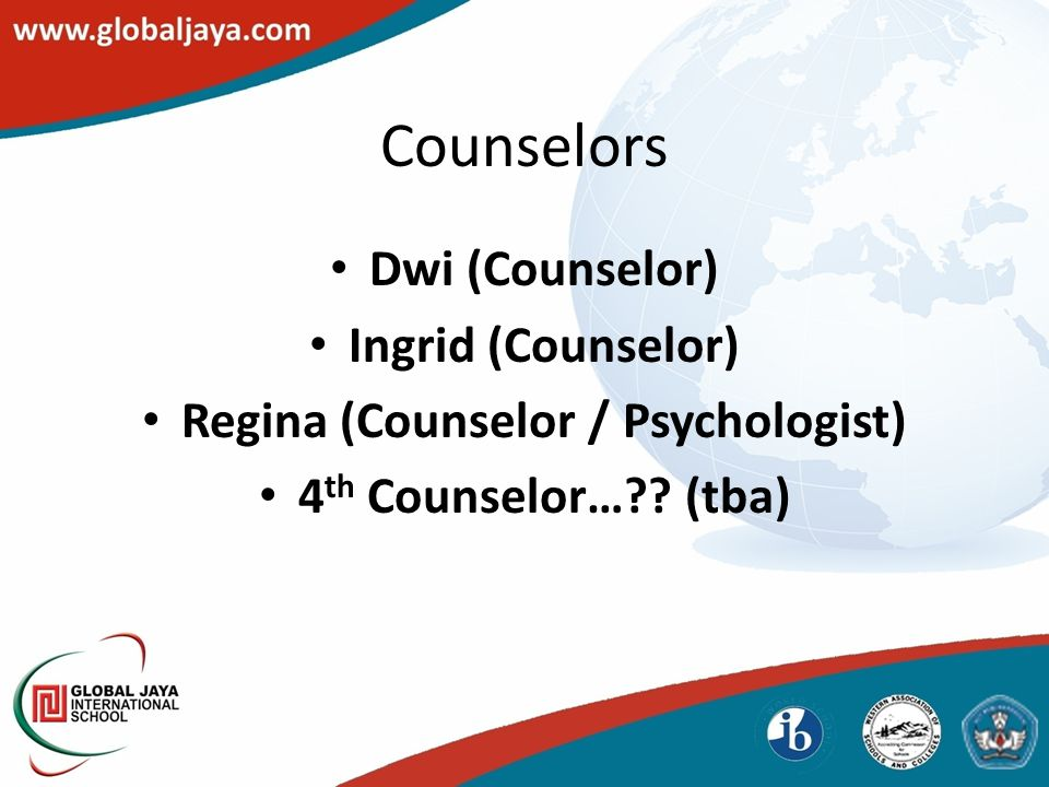 Counselors Dwi (Counselor) Ingrid (Counselor) Regina (Counselor / Psychologist) 4 th Counselor…?.