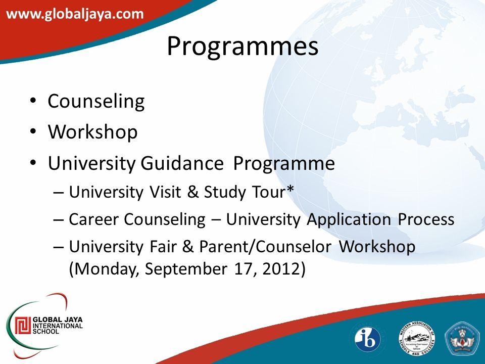 Programmes Counseling Workshop University Guidance Programme – University Visit & Study Tour* – Career Counseling – University Application Process – U