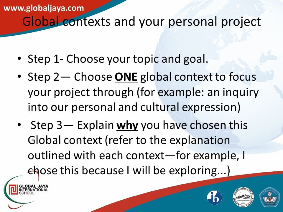 Global contexts and your personal project Step 1- Choose your topic and goal.