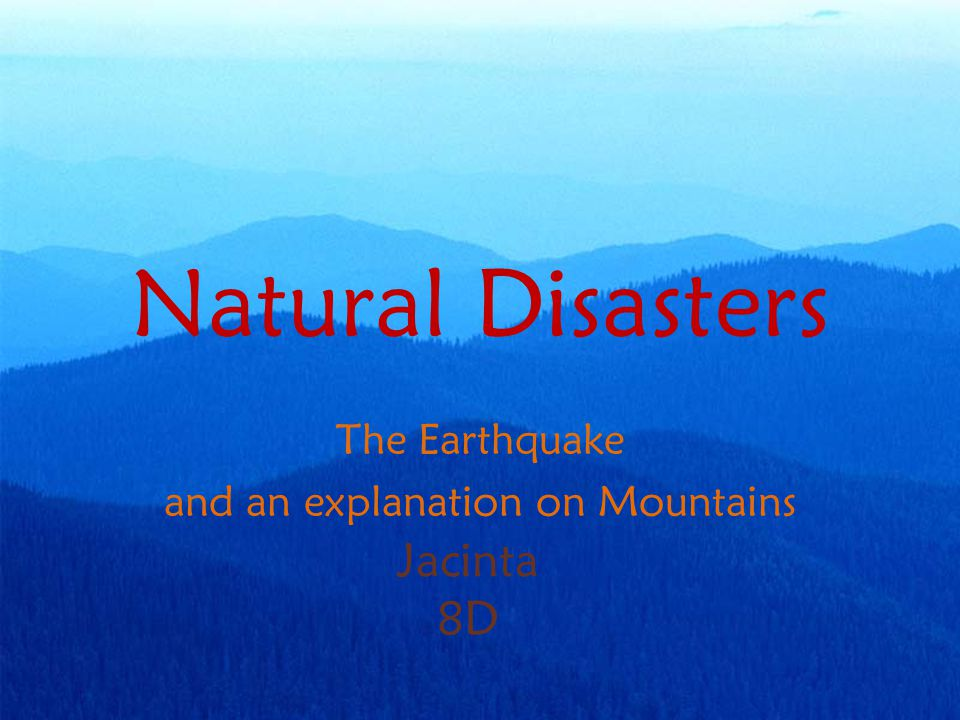 Natural Disasters The Earthquake and an explanation on Mountains Jacinta 8D