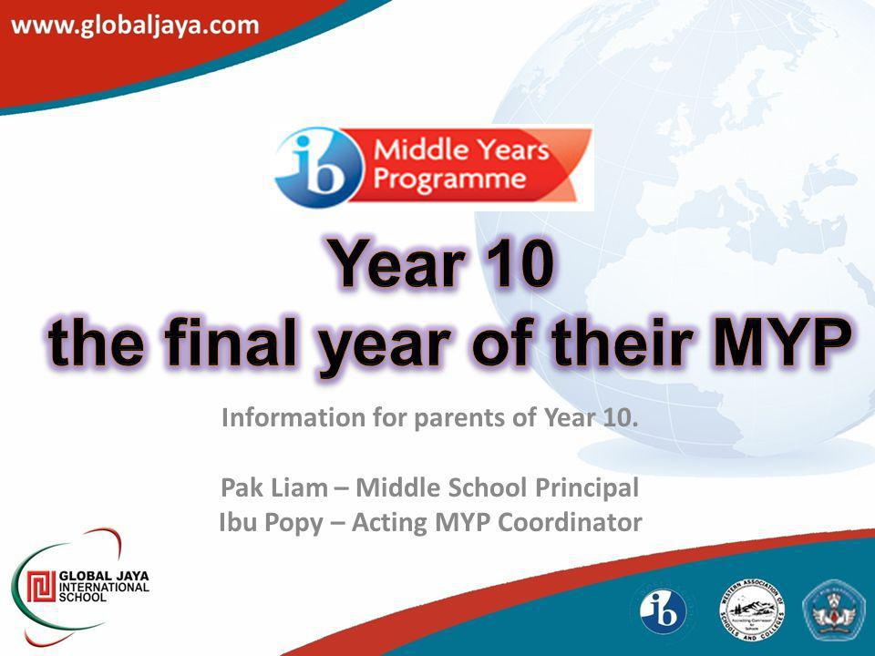 Information for parents of Year 10. Pak Liam – Middle School Principal Ibu Popy – Acting MYP Coordinator